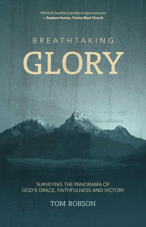 Breathtaking Glory by Robson, Tom (9781912373871) Reformers Bookshop