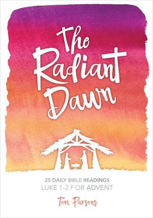 The Radiant Dawn Luke 1-2 for Advent by Parsons, Tom (9781912373918) Reformers Bookshop