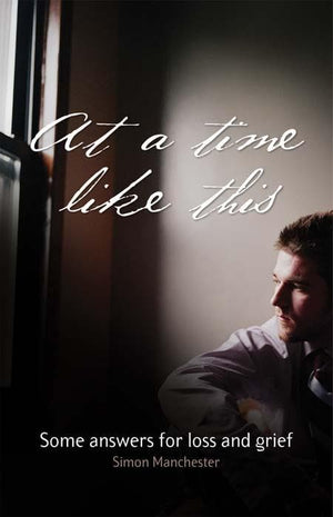 9781921068270-At A Time Like This: Some Answers for Loss and Grief-Manchester, Simon