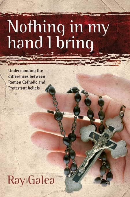 9781921068874-Nothing in My Hand I Bring: Understanding the Differences Between Roman Catholic and Protestant Beliefs-Galea, Ray