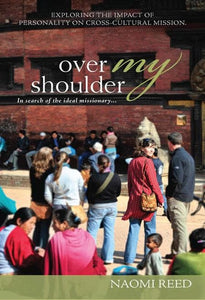 9781921589010-Over my Shoulder: In Search of the Ideal Missionary: Exploring the Impact of Personality on Cross-Cultural Mission-Reed, Naomi