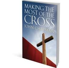Making the Most of the Cross by Chapman, John (9781921896002) Reformers Bookshop