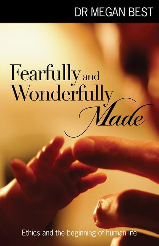9781921896613-Fearfully and Wonderfully Made: Ethics and the Beginning of Human Life-Best, Megan