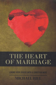 9781922000736-Heart of Marriage, The: Loving Your Spouse with a Christian Mind-Hill, Michael