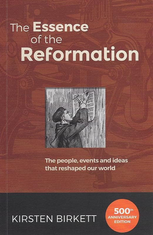 9781922206145-Essence of the Reformation, The: The People, Events and Ideas that Reshaped Our World-Birkett, Kirsten