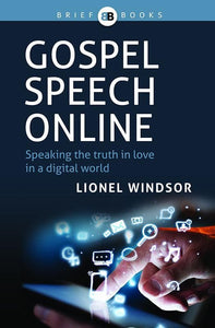9781922206169-Gospel Speech Online: Speaking the Truth in Love in a Digital World-Windsor, Lionel
