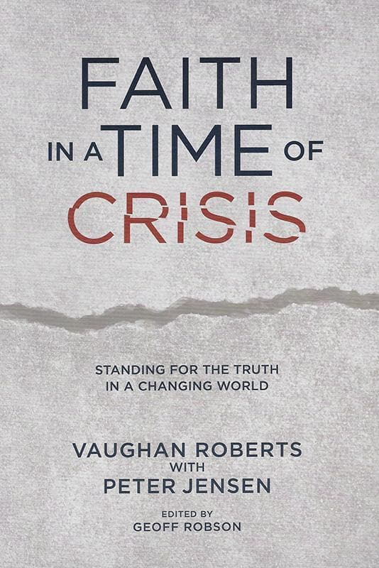 9781922206268-Faith in a Time of Crisis: Standing for the Truth in a Changing World-Roberts, Vaughan; Jensen, Peter