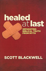 9781922206565-Healed At Last: Separating Biblical Truth from Myth-Blackwell, Scott