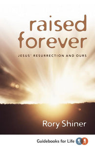 9781922206626-Raised Forever: Jesus' Resurrection and Ours-Shiner, Rory