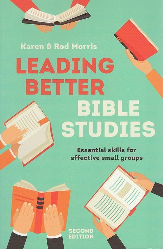 9781925041736-Leading Better Bible Studies: Essential Skills for Effective Small Groups (Second Edition)-Morris, Karen; Morris, Rod