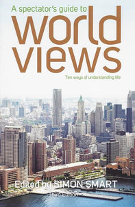 9781925041873-Spectator's Guide to World Views, A: Ten Ways of Understanding Life (Third Edition)-Smart, Simon (Editor)