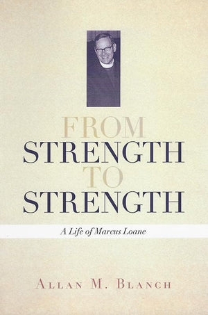 9781925333336-From Strength to Strength: A Life of Marcus Loane-Blanch, Allan M.