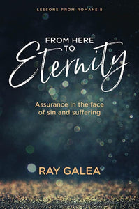 9781925424102-From Here to Eternity: Assurance in the Face of Sin and Suffering-Galea, Ray