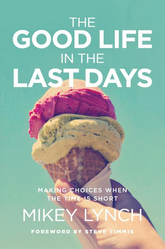 Good Life in the Last Days, The: Making Choices When the Time is Short