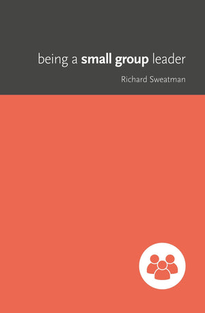 Being a Small Group Leader by Sweatman, Richard (9781925424324) Reformers Bookshop