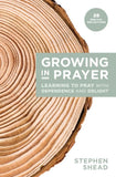 Growing in Prayer: Learning to Pray with Dependence and Delight by Shead, Stephen (9781925424454) Reformers Bookshop