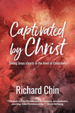 Captivated by Christ: Seeing Jesus Clearly in the Book of Colossians
