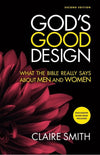 God's Good Design: What the Bible Really Says About Men and Women (2nd Edition) by Smith, Claire (9781925424515) Reformers Bookshop