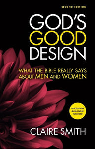 God's Good Design: What the Bible Really Says About Men and Women (2nd Edition)