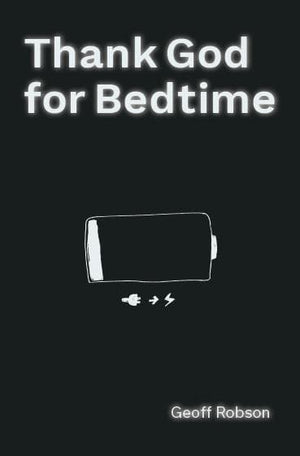 Thank God for Bedtime by Robson, Geoff (9781925424584) Reformers Bookshop