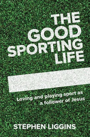 The Good Sporting Life by Liggins, Stephen (9781925424645) Reformers Bookshop