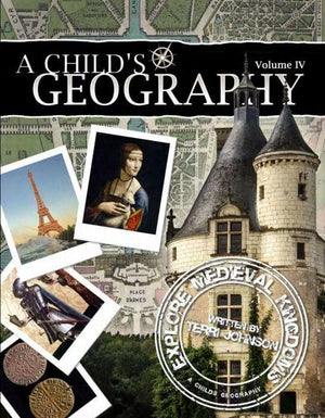 A Child's Geography Vol. 4: Explore Medieval Kingdoms by Johnson, Terri (9781932786545) Reformers Bookshop