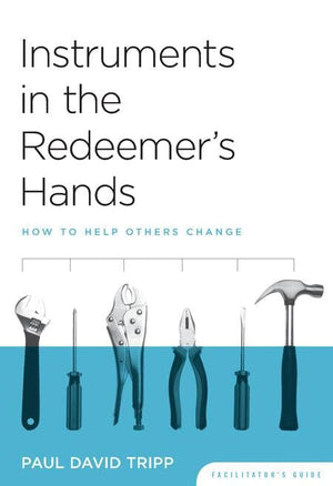 9781935273066-Instruments in the Redeemer's Hands Facilitator's Guide: How to Help Others Change-Tripp, Paul David