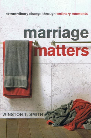 9781935273615-Marriage Matters: Extraordinary Change through Ordinary Moments-Smith, Winston