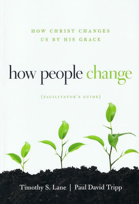 9781935273851-How People Change Facilitator's Guide: How Christ Changes Us By His Grace-Lane, Timothy S.; Tripp, Paul David