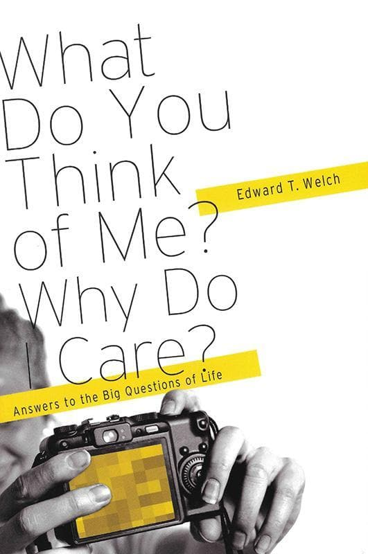 9781935273868-What Do You Think of Me Why Do I Care: Answers to the Big Questions in Life-Welch, Edward