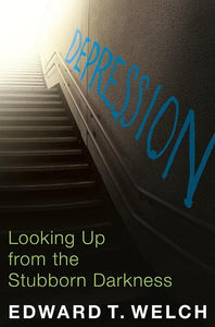9781935273875-Depression: Looking Up from the Stubborn Darkness-Welch, Edward