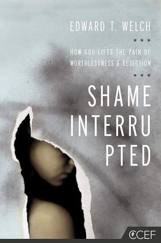 9781935273981-Shame Interrupted: How God Lifts the Pain of Worthlessness and Rejection-Welch, Edward