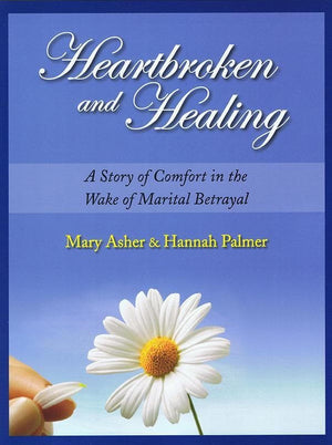 9781936141111-Heartbroken and Healing: A Story of Comfort in the Wake of Marital Betrayal-Asher, Mary; Palmer, Hannah
