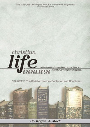 Christian Life Issues: Volume 2: The Christian Journey Continued by Mack, Wayne A. (9781936141418) Reformers Bookshop