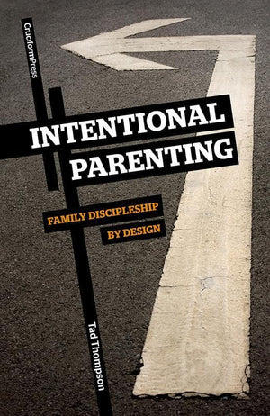 9781936760060-Intentional Parenting: Family Discipleship by Design-Thompson, Tad