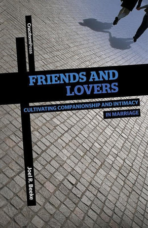 9781936760442-Friends and Lovers: Towards Companionship and Intimacy in Marriage-Beeke, Joel