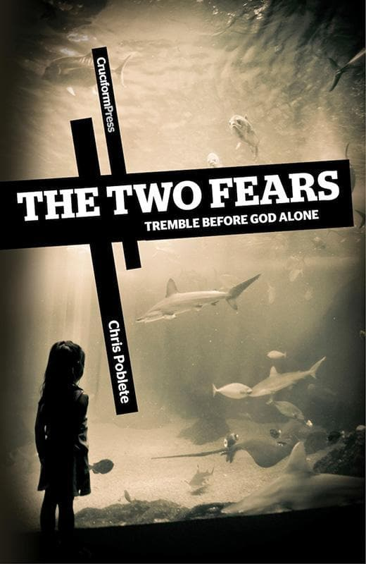9781936760503-Two Fears, The: Tremble Before God Alone-Poblete, Chris