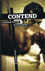 9781936760602-Contend: Defending the Faith in a Fallen World-Armstrong, Aaron