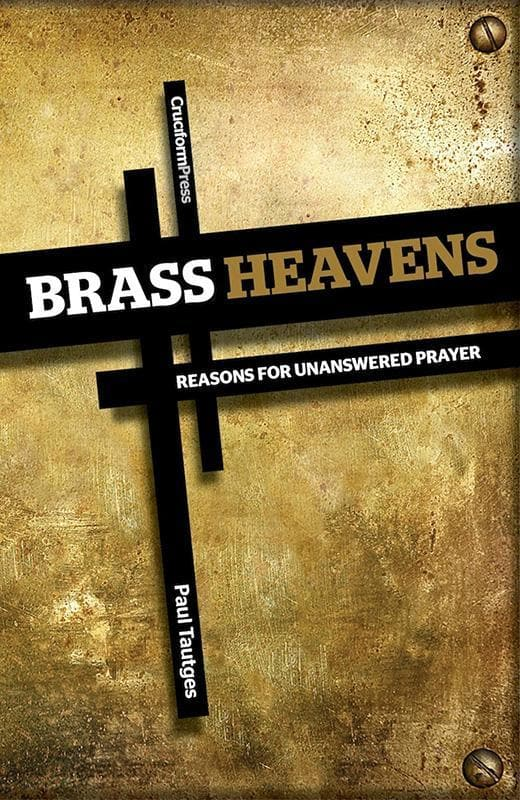 9781936760633-Brass Heavens: Reasons for Unanswered Prayers-Tautges, Paul