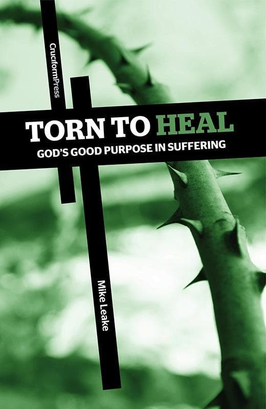 9781936760732-Torn to Heal: Gods Good Purpose in Suffering-Leake, Mike