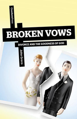 9781936760794-Broken Vows: Divorce and Goodness of God-Greco, John