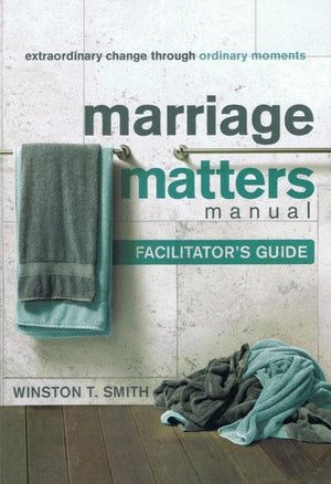 9781936768097-Marriage Matters Facilitator's Guide: Extraordinary Change through Ordinary Moments-Smith, Winston T.