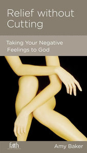 9781936768363-NGP Relief without Cutting: Taking Your Negative Feelings to God-Baker, Amy