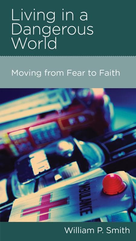 9781936768424-NGP Living in a Dangerous World: Moving from Fear to Faith-Smith, William