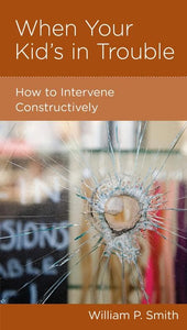 9781936768462-NGP When Your Kid's in Trouble: How to Intervene Constructively-Smith, William