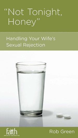 9781936768646-NGP Not Tonight Honey: Handling Your Wife's Sexual Rejection-Green, Rob
