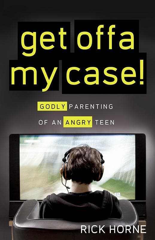 9781936908141-Get Offa My Case: Godly Parenting of an Angry Teen-Horne, Rick