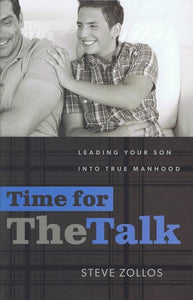 9781936908172-Time for The Talk: Leading Your Son Into True Manhood-Zollos, Steve