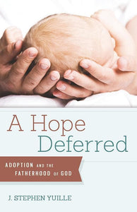 9781936908783-Hope Deferred, A: Adoption and the Fatherhood of God-Yuille, J. Stephen