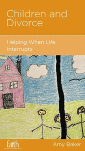 9781938267888-NGP Children and Divorce: Helping When Life Interrupts-Baker, Amy